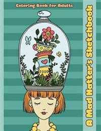 A Mad Hatter's Sketchbook: An Alice in Wonderland Inspired Coloring Book for Adults