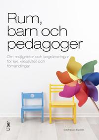 Rum, barn och pedagoger : om möjligheter och begränsningar för lek, kreativitet och förhandlingar