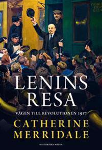 Lenins resa : vägen till revolutionen 1917