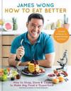 How to eat better - how to shop, store & cook to make any food a superfood