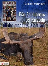 Från S:t Hubertus och Kalevala till den moderna jaktetiken