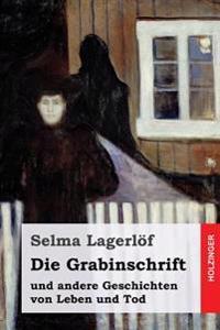 Die Grabinschrift: Und Andere Geschichten Von Leben Und Tod
