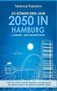 So könnte dein Jahr 2050 in Hamburg aussehen - Eine Zukunftsvision