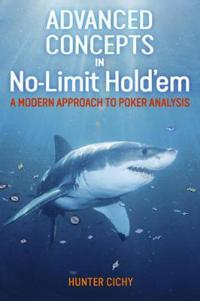 Advanced concepts in no-limit holdem - a modern approach to poker analysis