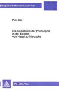 Die Selbstkritik Der Philosophie in Der Epoche Von Hegel Zu Nietzsche