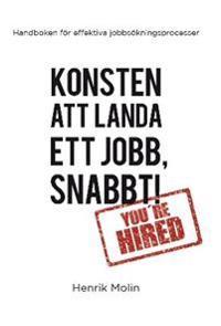 Konsten att landa ett jobb, snabbt! : handboken för effektiva jobbsökningsprocesser