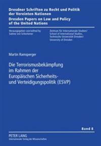 Die Terrorismusbekaempfung Im Rahmen Der Europaeischen Sicherheits- Und Verteidigungspolitik (Esvp)