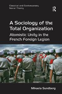 A Sociology of the Total Organization: Atomistic Unity in the French Foreign Legion