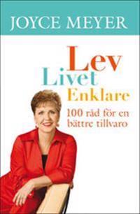 Lev livet enklare : 100 råd för en bättre tillvaro