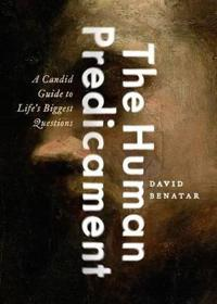 The Human Predicament: A Candid Guide to Life's Biggest Questions