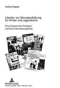 Literatur Zur Sexualaufklaerung Fuer Kinder Und Jugendliche: Eine Analyse Ihrer Prinzipien Und Ihres Informationsgehalts