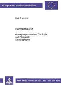Hermann Lietz: Grenzgaenger Zwischen Theologie Und Paedagogik. Eine Biographie