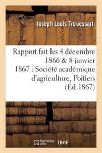 Rapport Fait Les 4 Decembre 1866 8 Janvier 1867 a la Societe Academique D'Agriculture de Poitiers