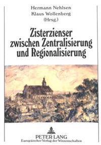 Zisterzienser Zwischen Zentralisierung Und Regionalisierung