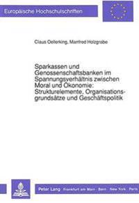 Sparkassen Und Genossenschaftsbanken Im Spannungsverhaeltnis Zwischen Moral Und Oekonomie: . Strukturelemente, Organisationsgrundsaetze Und Geschaefts