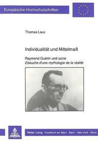 Individualitaet Und Mittelmass: Raymond Guerin Und Seine Ebauche D'Une Mythologie de La Realite