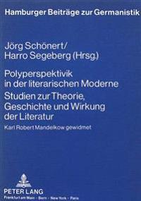 Polyperspektivik in Der Literarischen Moderne. Studien Zur Theorie, Geschichte Und Wirkung Der Literatur: Karl Robert Mandelkow Gewidmet
