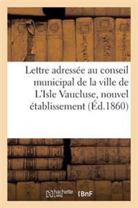Lettre Adress�e Au Conseil Municipal de la Ville de l'Isle Vaucluse, Nouvel �tablissement