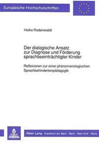 Der Dialogische Ansatz Zur Diagnose Und Foerderung Sprachbeeintraechtigter Kinder: Reflexionen Zu Einer Phaenomenologischen Sprachbehindertenpaedagogi