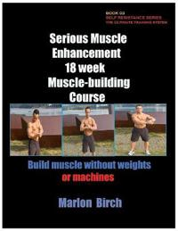 Serious Muscle Enhancement 18 Week Muscle-Building Course