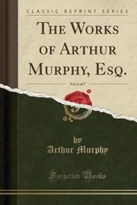 The Works of Arthur Murphy, Esq., Vol. 6 of 7 (Classic Reprint)