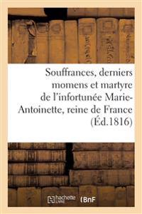Souffrances, Derniers Momens Et Martyre de l'Infortun�e Marie-Antoinette, Reine de France