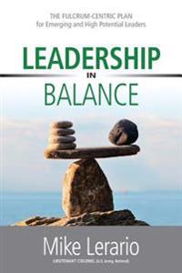 Leadership in Balance: The Fulcrum-Centric Plan for Emerging and High Potential Leaders