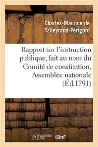Rapport Sur L'Instruction Publique, Fait Au Nom Du Comite de Constitution,