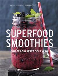 Superfood smoothies : som ger dig kraft och energi