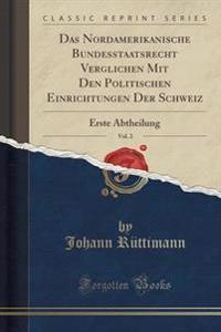 Das Nordamerikanische Bundesstaatsrecht Verglichen Mit Den Politischen Einrichtungen Der Schweiz, Vol. 2