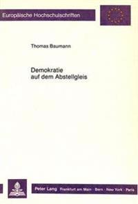 Demokratie Auf Dem Abstellgleis: Ueber Die Irrwege Der Besten Aller Moeglichen Staatsformen