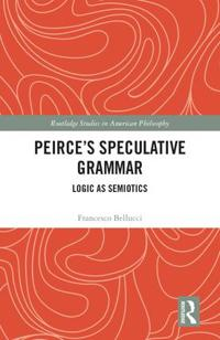 Peirce's Speculative Grammar: Logic as Semiotics