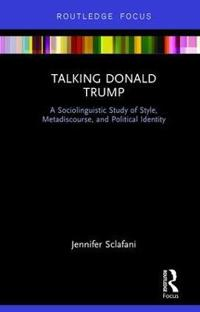 Talking Donald Trump: A Sociolinguistic Study of Style, Metadiscourse, and Political Identity
