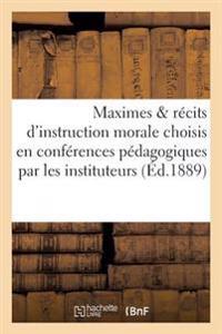 Maximes & Recits D'Instruction Morale Choisis En Conferences Pedagogiques Par Les Instituteurs