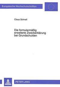 Die Formularmaessig Erweiterte Zweckerklaerung Bei Grundschulden: Eine Kritische Auseinandersetzung Mit Der Rechtsprechung Und Literatur. Die Vorstell