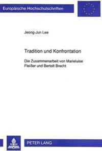 Tradition Und Konfrontation: Die Zusammenarbeit Von Marieluise Fleisser Und Bertolt Brecht