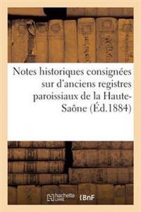 Notes Historiques Consign�es Sur d'Anciens Registres Paroissiaux de la Haute-Sa�ne