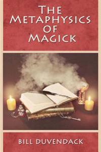 The Metaphysics of Magick