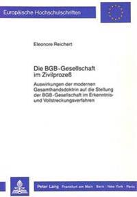 Die Bgb-Gesellschaft Im Zivilprozess: Auswirkungen Der Modernen Gesamthandsdoktrin Auf Die Stellung Der Bgb-Gesellschaft Im Erkenntnis- Und Vollstreck
