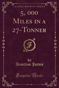 5, 000 Miles in a 27-Tonner (Classic Reprint)