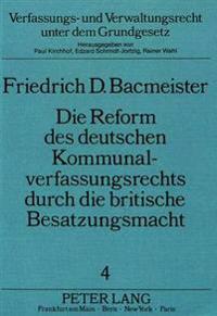 Die Reform Des Deutschen Kommunalverfassungsrechts Durch Die Britische Besatzungsmacht: Wiedereinfuehrung Einer Demokratischen Stadtverfassung in Luen