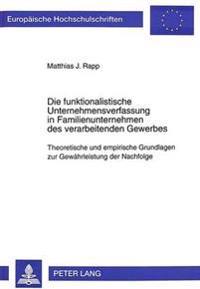 Die Funktionalistische Unternehmensverfassung in Familienunternehmen Des Verarbeitenden Gewerbes: Theoretische Und Empirische Grundlagen Zur Gewaehrle