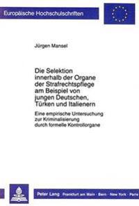 Die Selektion Innerhalb Der Organe Der Strafrechtspflege Am Beispiel Von Jungen Deutschen, Tuerken Und Italienern: Eine Empirische Untersuchung Zur Kr