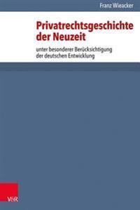 Privatrechtsgeschichte Der Neuzeit: Unter Besonderer Berucksichtigung Der Deutschen Entwicklung