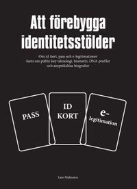 Att förebygga identitetsstölder : om id-kort, pass och e-legitimationer samt om public key teknologi, biometri, DNA-profiler och anspråkslösa biografier