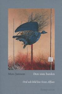Den siste barden : ord och bild hos Sven Alfons