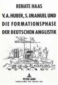 V.A. Huber, S. Imanuel Und Die Formationsphase Der Deutschen Anglistik: Zur Philologisierung Der Fremdsprache Des Liberalismus Und Der Sozialen Demokr