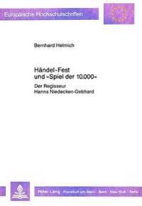 Haendel-Fest Und -Spiel Der 10.000-: Der Regisseur Hanns Niedecken-Gebhard