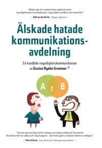 Älskade hatade kommunikationsavdelning : en handbok i myndighetskommunikation