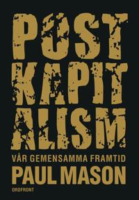 Postkapitalism : vår gemensamma framtid